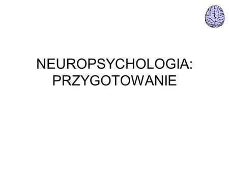 NEUROPSYCHOLOGIA: PRZYGOTOWANIE. KRESOMÓZGOWIE MIĘDZYMÓZGOWIE ŚRÓDMÓZGOWIE MOST RDZEŃ PRZEDŁUŻONY MÓŻDŹEK.