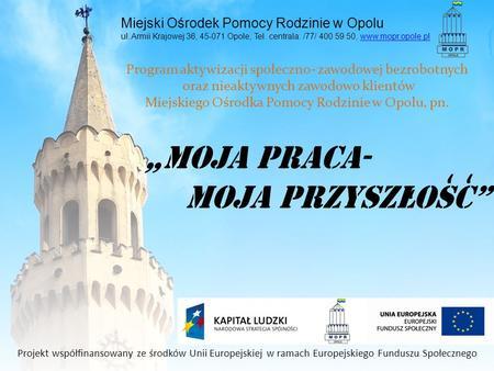 Miejski Ośrodek Pomocy Rodzinie w Opolu ul. Armii Krajowej 36, 45-071 Opole, Tel. centrala: /77/ 400 59 50, www.mopr.opole.plwww.mopr.opole.pl Program.