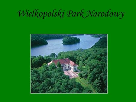 Wielkopolski Park Narodowy. Informacje ogólne Wielkopolski Park Narodowy utworzony został na mocy rozporządzenia Rady Ministrów z dnia 16 kwietnia 1957.