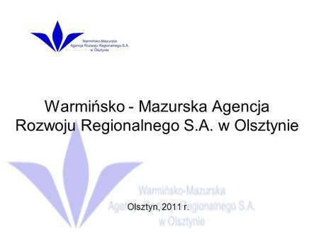 Warmińsko - Mazurska Agencja Rozwoju Regionalnego S.A. w Olsztynie Olsztyn, 2011 r.