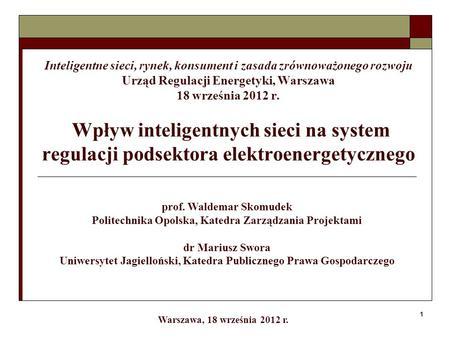 1 Inteligentne sieci, rynek, konsument i zasada zrównoważonego rozwoju Urząd Regulacji Energetyki, Warszawa 18 września 2012 r. Wpływ inteligentnych sieci.