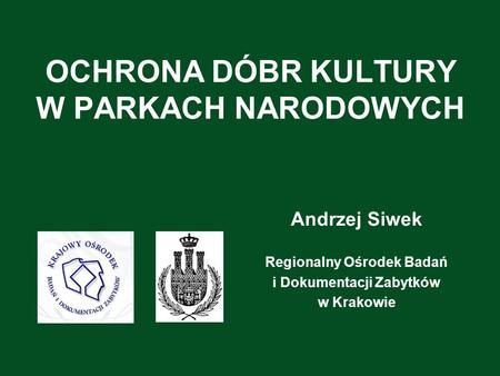 OCHRONA DÓBR KULTURY W PARKACH NARODOWYCH Andrzej Siwek Regionalny Ośrodek Badań i Dokumentacji Zabytków w Krakowie.