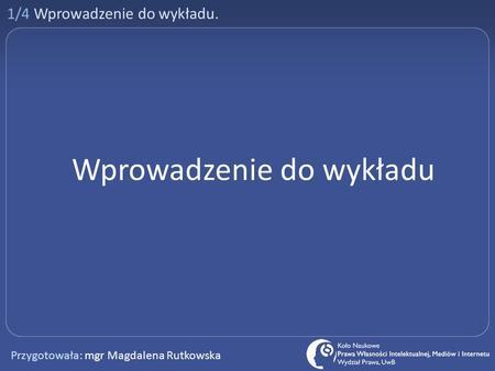 1/4 Wprowadzenie do wykładu. Wprowadzenie do wykładu Przygotowała: mgr Magdalena Rutkowska.