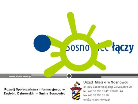 Urząd Miejski w Sosnowcu 41-200 Sosnowiec | aleja Zwycięstwa 20 tel. +48 32 296 05 42, 296 06 44 fax +48 32 296 05 16