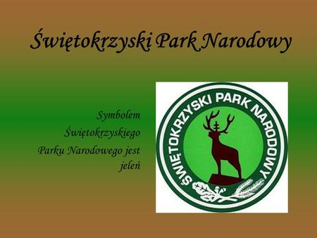 Świętokrzyski Park Narodowy Symbolem Świętokrzyskiego Parku Narodowego jest jeleń