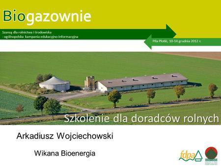 Biogazownie szansą dla rolnictwa i środowiska – ogólnopolska kampania edukacyjno-informacyjna Szansą dla rolnictwa i środowiska - ogólnopolska kampania.