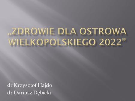 Dr Krzysztof Hajdo dr Dariusz Dębicki. Zintegrowany program rozpoznawania i prewencji czynników ryzyka ze szczególnym uwzględnieniem otyłości i nadciśnienia.