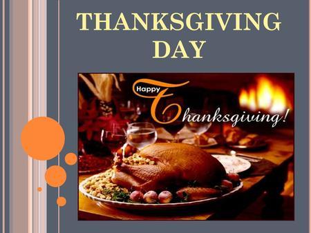THANKSGIVING DAY. Thanksgiving Day( Thanksgiving / Dzień Dziękczynienia / Święto Dziękczynienia) – jest to święto obchodzone w 4 czwartek listopada w.
