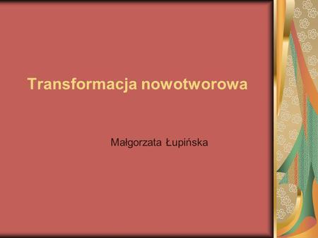 Transformacja nowotworowa Małgorzata Łupińska. Powstanie nowotworu W normalnym, prawidłowo funkcjonującym organizmie współpracuje ze sobą kilkadziesiąt.