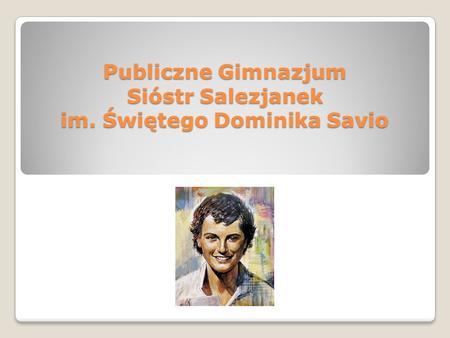 Publiczne Gimnazjum Sióstr Salezjanek im. Świętego Dominika Savio.