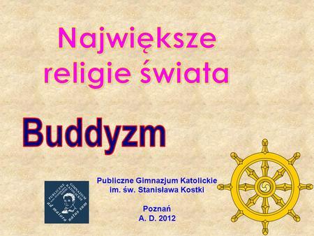 Publiczne Gimnazjum Katolickie im. św. Stanisława Kostki Poznań A. D. 2012.