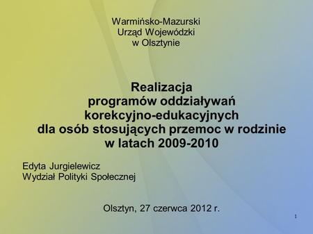 1 Warmińsko-Mazurski Urząd Wojewódzki w Olsztynie Realizacja programów oddziaływań korekcyjno-edukacyjnych dla osób stosujących przemoc w rodzinie w latach.