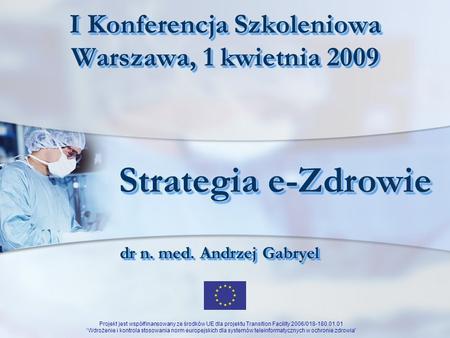 Projekt jest współfinansowany ze środków UE dla projektu Transition Facility 2006/018-180.01.01 Wdrożenie i kontrola stosowania norm europejskich dla systemów.