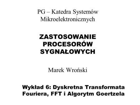 Wykład 6: Dyskretna Transformata Fouriera, FFT i Algorytm Goertzela