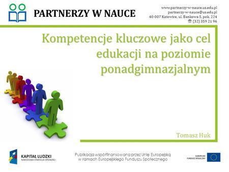 Www.partnerzy-w-nauce.us.edu.pl partnerzy-w-nauce@us.edu.pl 40-007 Katowice, ul. Bankowa 5, pok. 224 (32) 359 21 96 PARTNERZY W NAUCE Publikacja współfinansowana.
