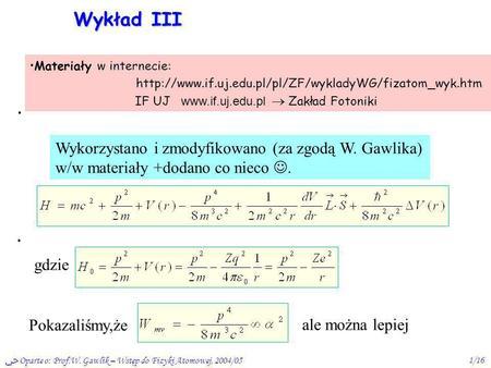 Oparte o: Prof.W. Gawlik – Wstęp do Fizyki Atomowej, 2004/051/16 Wykład III Materiały w internecie: http://www.if.uj.edu.pl/pl/ZF/wykladyWG/fizatom_wyk.htm.