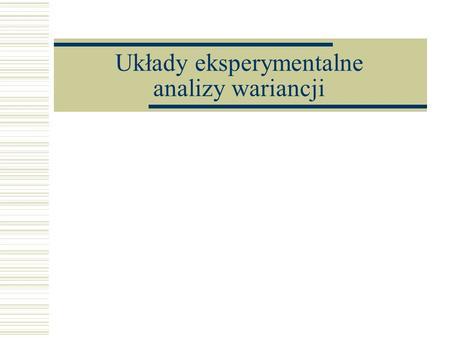 Układy eksperymentalne analizy wariancji. Analiza wariancji Planowanie eksperymentu Analiza jednoczynnikowa, p poziomów czynnika, dla każdego obiektu.