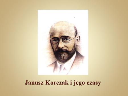 Janusz Korczak i jego czasy