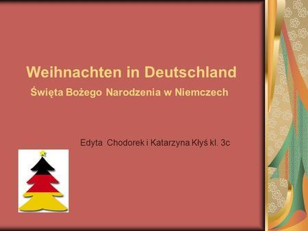 Weihnachten in Deutschland Święta Bożego Narodzenia w Niemczech Edyta Chodorek i Katarzyna Kłyś kl. 3c.