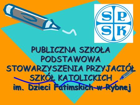 PUBLICZNA SZKOŁA PODSTAWOWA STOWARZYSZENIA PRZYJACIÓŁ SZKÓŁ KATOLICKICH im. Dzieci Fatimskich w Rybnej.