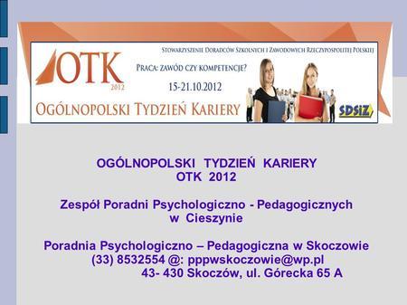 OGÓLNOPOLSKI TYDZIEŃ KARIERY OTK 2012 Zespół Poradni Psychologiczno - Pedagogicznych w Cieszynie Poradnia Psychologiczno – Pedagogiczna w Skoczowie (33)