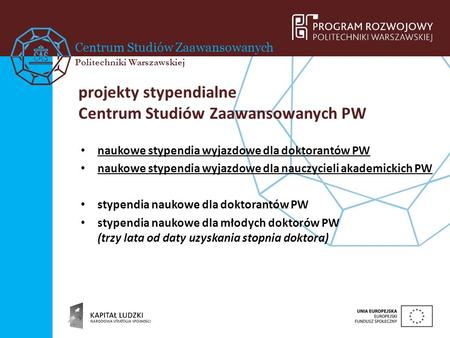 Centrum Studiów Zaawansowanych Politechniki Warszawskiej naukowe stypendia wyjazdowe dla doktorantów PW naukowe stypendia wyjazdowe dla nauczycieli akademickich.