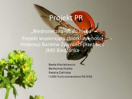 Projekt PR Biedroneczko leć do nieba Projekt wspierający zbiórki żywności Federacji Banków Żywności przez sieć JMD Biedronka Beata Maciakiewicz Bartłomiej.