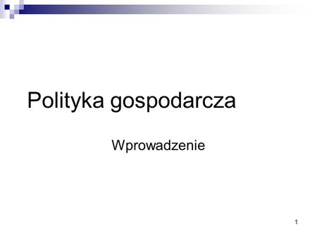 1 Polityka gospodarcza Wprowadzenie. 2 Za tydzień: B. Winiarski, rozdz.1.1, 1.2 i 1.4, rozdz. 2.2, rozdz. 3.1, 3.3; rozdz. 4.