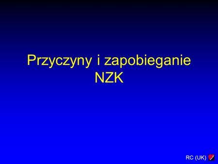 RC (UK) Przyczyny i zapobieganie NZK. RC (UK) Cele Zrozumieć: Przyczyny NZK u dorosłych Jak rozpoznać pacjenta zagrożonego NZK Zasady działania zespołów.