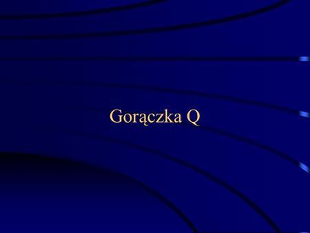 Gorączka Q. Gorączka Q jako broń biologiczna Po raz pierwszy opisana w 1937r. Masowe przypadki zachorowań na Balkangrippe podczas II Wojny Światowej;