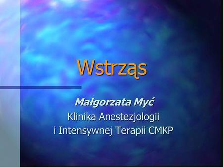 Wstrząs Małgorzata Myć Klinika Anestezjologii i Intensywnej Terapii CMKP.