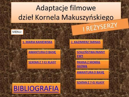 Adaptacje filmowe dzieł Kornela Makuszyńskiego I REŻYSERZY MENU: 1. MARIA KANIEWSKA 2. KAZIMIERZ TARNAS 2. KAZIMIERZ TARNAS AWANTURA O BASIĘ AWANTURA O.