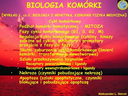 BIOLOGIA KOMÓRKI ( WYKŁAD 1, cz.2, BIOLOGIA Z GENETYKĄ, KIERUNEK FIZYKA MEDYCZNA ) Cykl komórkowy Podział komórki somatycznej - MITOZA Fazy cyklu komórkowego.