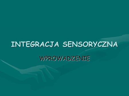INTEGRACJA SENSORYCZNA WPROWADZENIE. TROCHĘ HISTORII Twórcą teorii integracji sensorycznej jest A.J. Ayers, psycholog i terapeuta zajęciowy, pracownik.