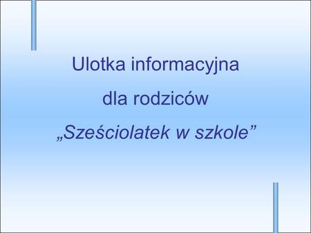 Ulotka informacyjna dla rodziców Sześciolatek w szkole.