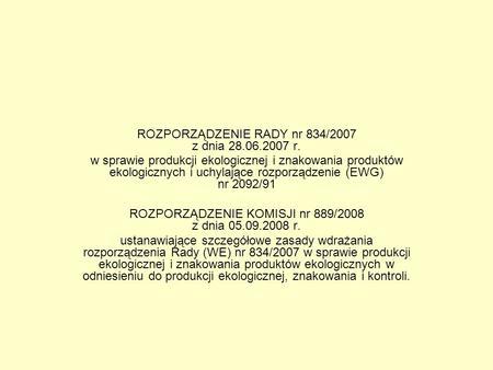 ROZPORZĄDZENIE RADY nr 834/2007 z dnia 28.06.2007 r. w sprawie produkcji ekologicznej i znakowania produktów ekologicznych i uchylające rozporządzenie.
