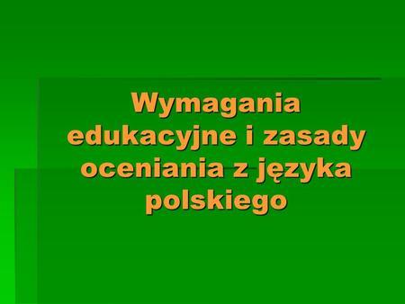 Wymagania edukacyjne i zasady oceniania z języka polskiego.