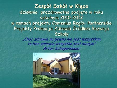 Zespół Szkół w Klęce działania prozdrowotne podjęte w roku szkolnym 2010-2012 w ramach projektu Comenius Regio- Partnerskie Projekty Promocja Zdrowia Źródłem.