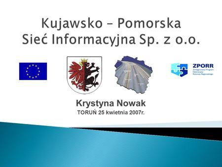 Krystyna Nowak TORUŃ 25 kwietnia 2007r.. Historia projektu, Historia projektu, Dokumenty strategiczne dla sieci K-PSI, Dokumenty strategiczne dla sieci.