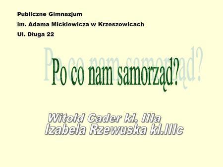 Publiczne Gimnazjum im. Adama Mickiewicza w Krzeszowicach Ul. Długa 22.