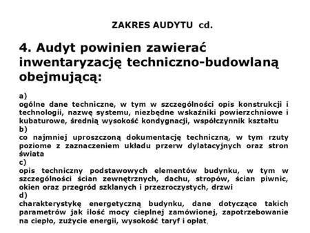 ZAKRES AUDYTU cd. 4. Audyt powinien zawierać inwentaryzację techniczno-budowlaną obejmującą: a) ogólne dane techniczne, w tym w szczególności opis konstrukcji.