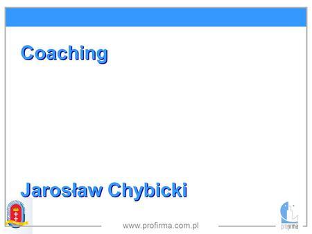 Coaching Jarosław Chybicki www.profirma.com.pl.