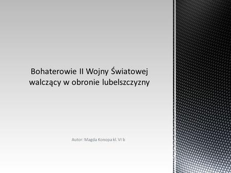 Autor: Magda Konopa kl. VI b. O świcie 1 września 1939 roku Niemcy uderzyli na Polskę bez wypowiedzenia wojny. Polskie oddziały, które stawiły im czoła,