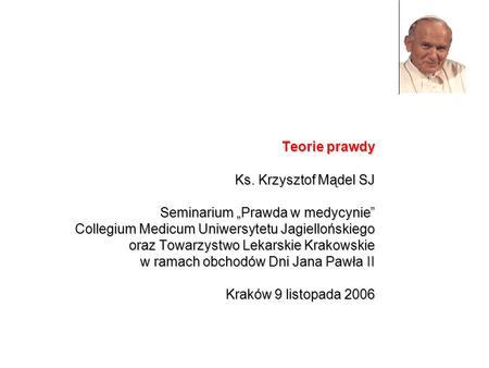 Ks. Krzysztof Mądel SJ Seminarium Prawda w medycynie Collegium Medicum Uniwersytetu Jagiellońskiego oraz Towarzystwo Lekarskie Krakowskie w ramach obchodów.