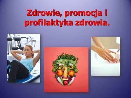 Zdrowie, promocja i profilaktyka zdrowia.. Zdrowie.
