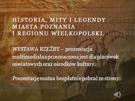 WYSTAWA RZEŹBY – prezentacja multimedialna przeznaczona jest dla placówek oświatowych oraz ośrodków kultury. Prezentację można bezpłatnie pobrać ze strony:
