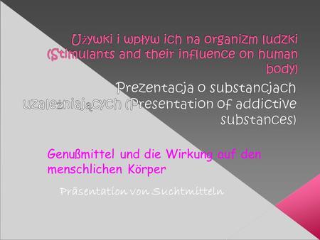 Genußmittel und die Wirkung auf den menschlichen Körper Präsentation von Suchtmitteln.