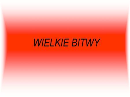 WIELKIE BITWY 1.Bitwa pod CedyniąBitwa pod Cedynią 2.Oblężenie NiemczyOblężenie Niemczy 3.Obrona GłogowaObrona Głogowa 4.Bitwa pod GrunwaldemBitwa pod.