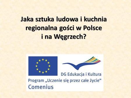 Jaka sztuka ludowa i kuchnia regionalna gości w Polsce i na Węgrzech?