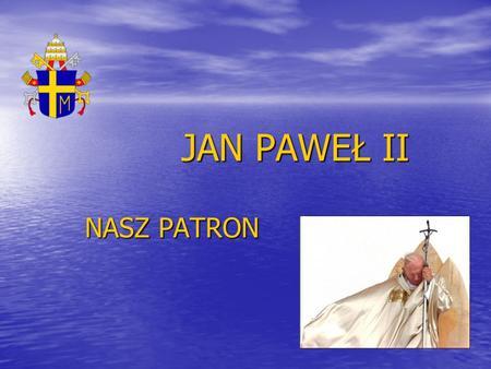 JAN PAWEŁ II NASZ PATRON. Dzieciństwo i młodość Karol Wojtyła urodził się w Wadowicach jako drugi syn Karola Wojtyły i Emilii z Kaczorowskich. Karol Wojtyła.